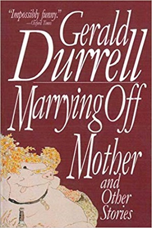 Marrying Off Mother & Other Stories by Gerald Durrell