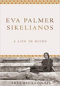 Eva Palmer Sikelianos: A Life in Ruins by Artemis Leontis